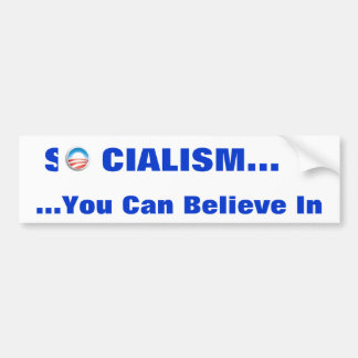 "Socialism...you can ""believe"" in bumper sticker"