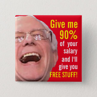 Socialist Bernie Sanders - 90% Tax for Free Stuff 2 Inch Square Button