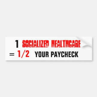 socialized healthcare , 1, YOUR PAYCHECK, 1/2, = Bumper Sticker