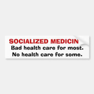 SOCIALIZED MEDICINE:Bad health care for most.No... Bumper Sticker