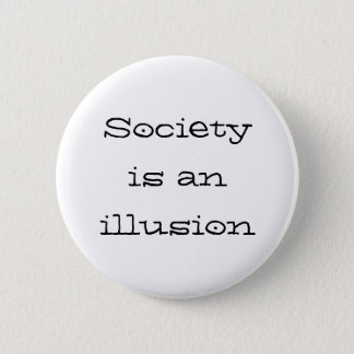 """Society is an illusion"" Button"