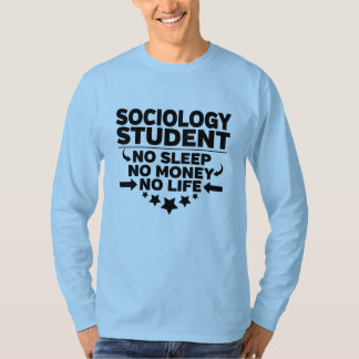 Sociology College Student No Life or Money T-Shirt