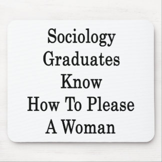 Sociology Graduates Know How To Please A Woman Mouse Pads
