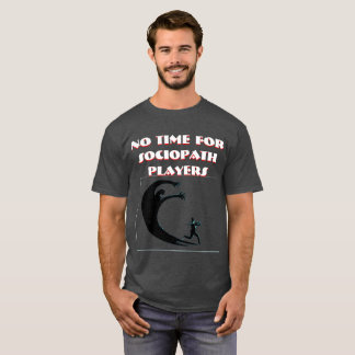 Sociopath Players Suck T-Shirt
