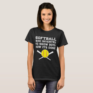 Softball was Invented to Show Boys How It's Done T T-Shirt