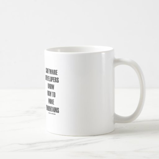 Software Developers Know How To Move Mountains Coffee Mugs