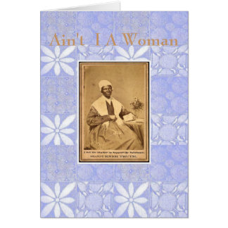 Sojourner Truth-Aint I A Woman Card