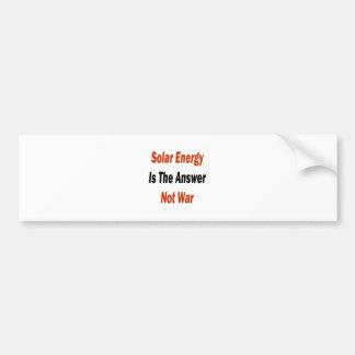 Solar Energy Is The Answer Not War Bumper Sticker