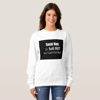 SOLD OUT OR SELL OUT SWEATSHIRT