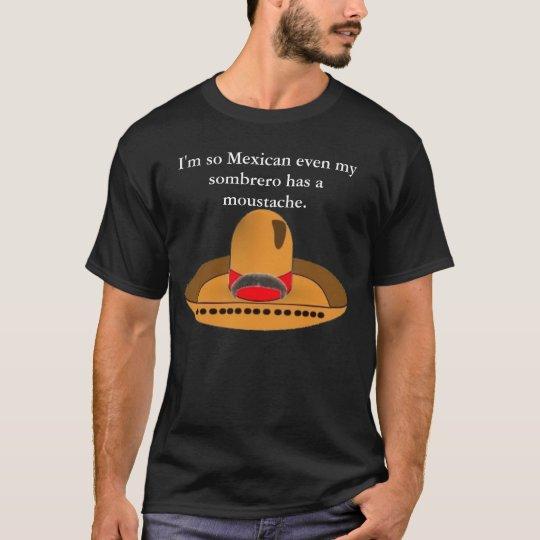 sombrero, I'm so Mexican even my sombrero has a... T-Shirt