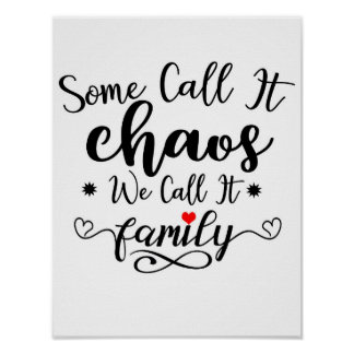 Some Call It Chaos We Call It Family Quote Poster