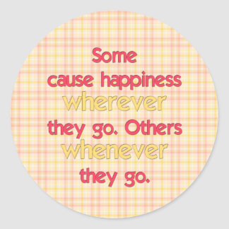 Some cause happiness wherever they go... classic round sticker