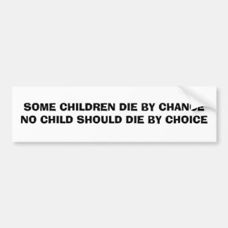 SOME CHILDREN DIE BY CHANCE NO CHILD SHOULD DIE... BUMPER STICKER