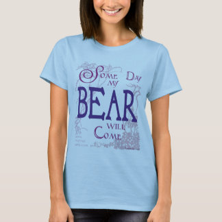 Some day my Bear will come... T-Shirt
