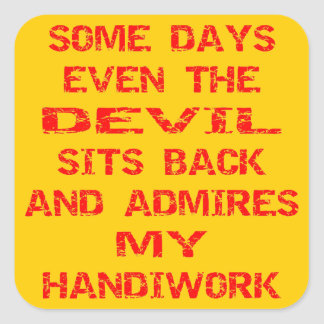 Some Days Even The Devil Sits Back And Admires Square Sticker