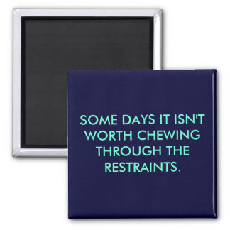 SOME DAYS IT ISN'T WORTH CHEWING THROUGH THE RE... SQUARE MAGNET