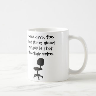 Some days, the best thing about my job chair spins coffee mug