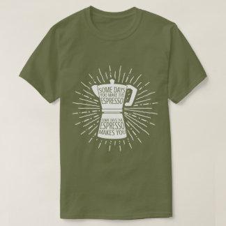 Some Days the Espresso Makes You T-shirt (Dark)