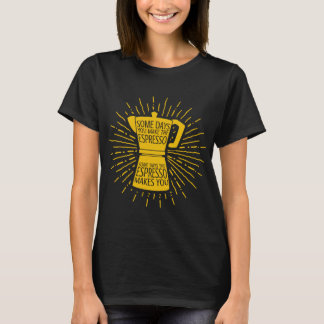 Some Days the Espresso Makes You T-shirt (yellow)