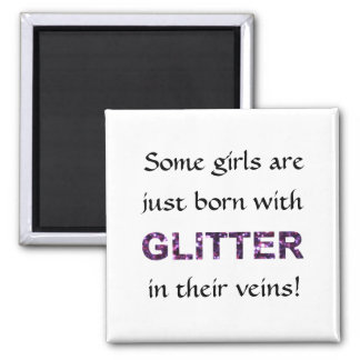 Some Girls Born With Glitter in Their Veins! Square Magnet