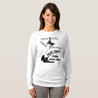 SOME GIRLS DANCE ON POLES REAL GIRLS FISH WITH THE T-Shirt