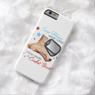 Some Heroes Wear Capes, Mine Wears Combat Boots Barely There iPhone 6 Case