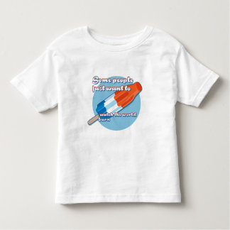Some Kids Just Want to Watch the World Burn Toddler T-shirt
