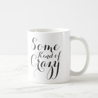 Some Kind of Crazy Coffee Mug