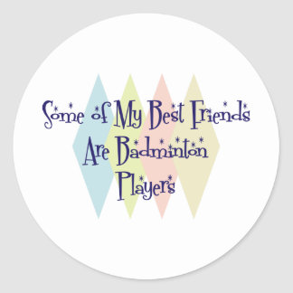 Some of My Best Friends Are Badminton Players Classic Round Sticker