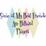 Some of My Best Friends Are Billiard Players Photo Sculpture Ornament