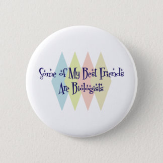 Some of My Best Friends Are Biologists 2 Inch Round Button