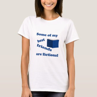 Some of my Best Friends are Fictional T-Shirt