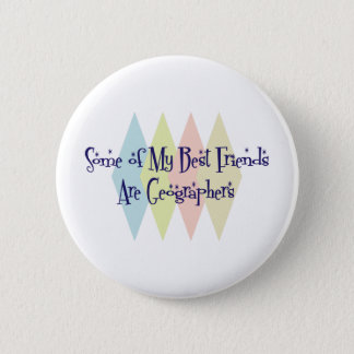 Some of My Best Friends Are Geographers 2 Inch Round Button
