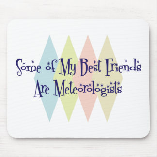 Some of My Best Friends Are Meteorologists Mouse Pad