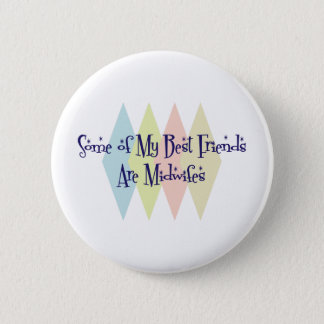 Some of My Best Friends Are Midwifes 2 Inch Round Button
