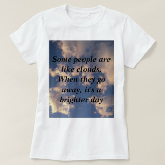 Some people are like clouds T-Shirt