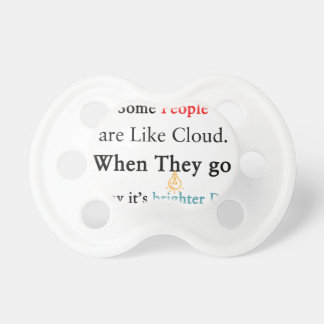 Some People are Like Clouds. When They go Away It' Pacifiers