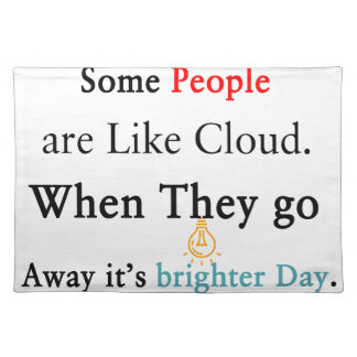 Some People are Like Clouds. When They go Away It' Placemat
