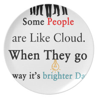 Some People are Like Clouds. When They go Away It' Plate