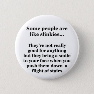 Some People Are Like Slinkies 2 Inch Round Button