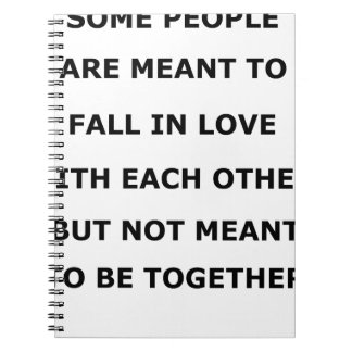 some people  are meant to fall in love with each o notebooks