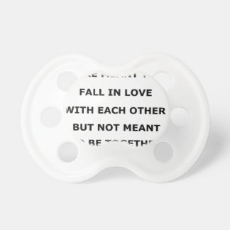 some people  are meant to fall in love with each o pacifier