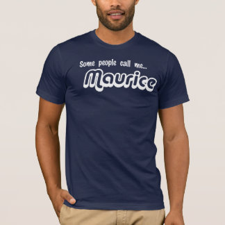 Some people call me... Maurice T-Shirt
