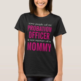 Some people call me Probation Officer T-Shirt