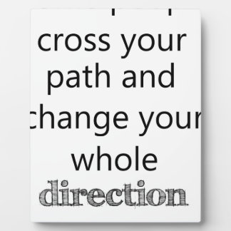 some people cross you path and change your whole d plaque