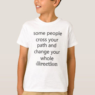 some people cross you path and change your whole d T-Shirt