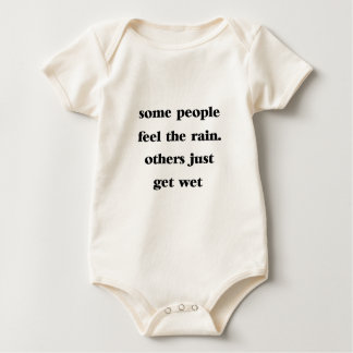 some people feel the rain others just get wet baby bodysuit