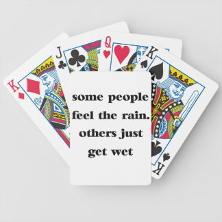 some people feel the rain others just get wet bicycle playing cards