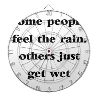 some people feel the rain others just get wet dartboard