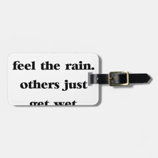 some people feel the rain others just get wet luggage tag